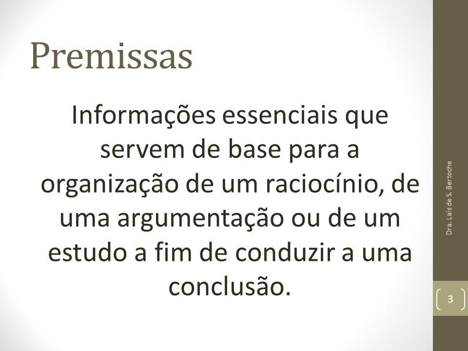 Premissas Informações essenciais que servem de base para a organização de um raciocínio, de uma argumentação ou de um estudo a fim de conduzir a uma c