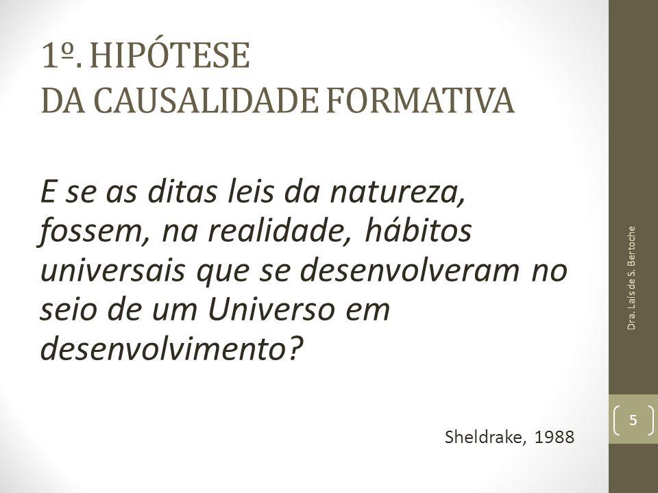 1º. HIPÓTESE DA CAUSALIDADE FORMATIVA E se as ditas leis da natureza, fossem, na realidade, hábitos universais que se desenvolveram no seio de um Univ