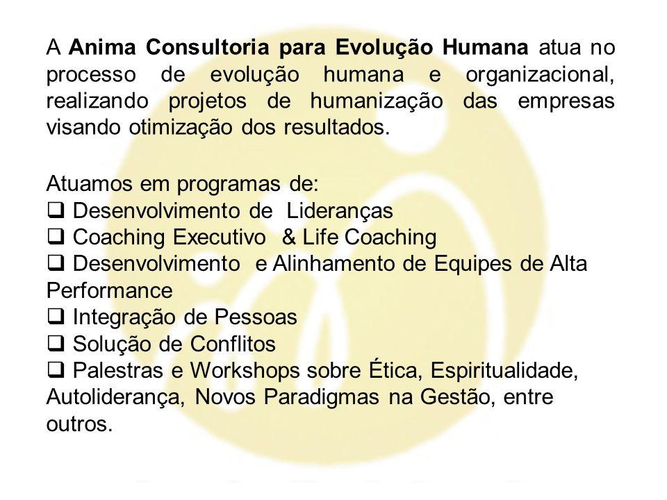A Anima Consultoria para Evolução Humana atua no processo de evolução humana e organizacional, realizando projetos de humanização das empresas visando