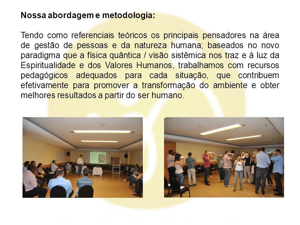 Nossa abordagem e metodologia: Tendo como referenciais teóricos os principais pensadores na área de gestão de pessoas e da natureza humana; baseados n