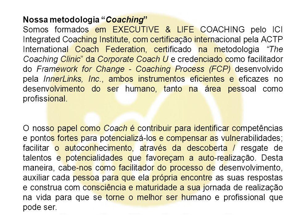Nossa metodologia Coaching Somos formados em EXECUTIVE & LIFE COACHING pelo ICI Integrated Coaching Institute, com certificação internacional pela ACT