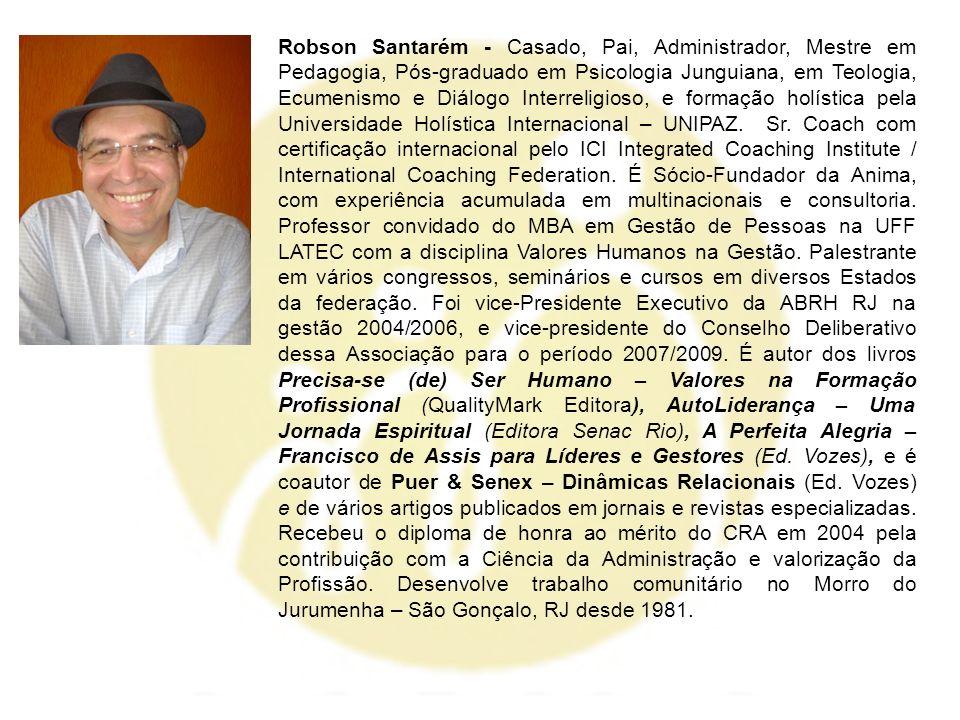Robson Santarém - Casado, Pai, Administrador, Mestre em Pedagogia, Pós-graduado em Psicologia Junguiana, em Teologia, Ecumenismo e Diálogo Interreligi