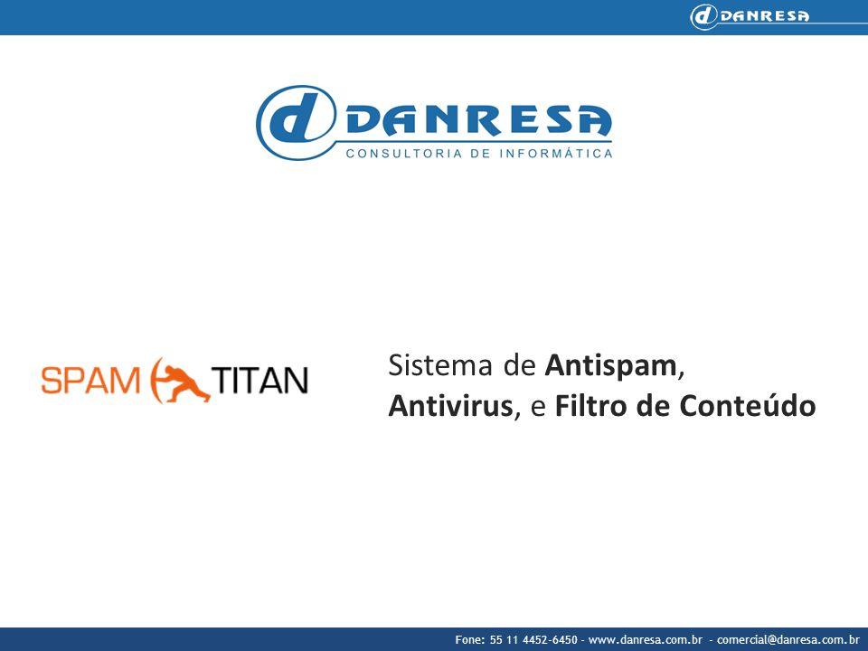 Fone: 55 11 4452-6450 - www.danresa.com.br - comercial@danresa.com.br Sistema de Antispam, Antivirus, e Filtro de Conteúdo