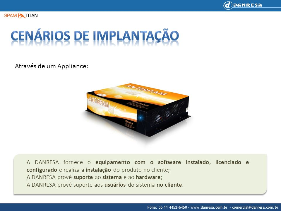 Fone: 55 11 4452-6450 - www.danresa.com.br - comercial@danresa.com.br Através de um Appliance: A DANRESA fornece o equipamento com o software instalad