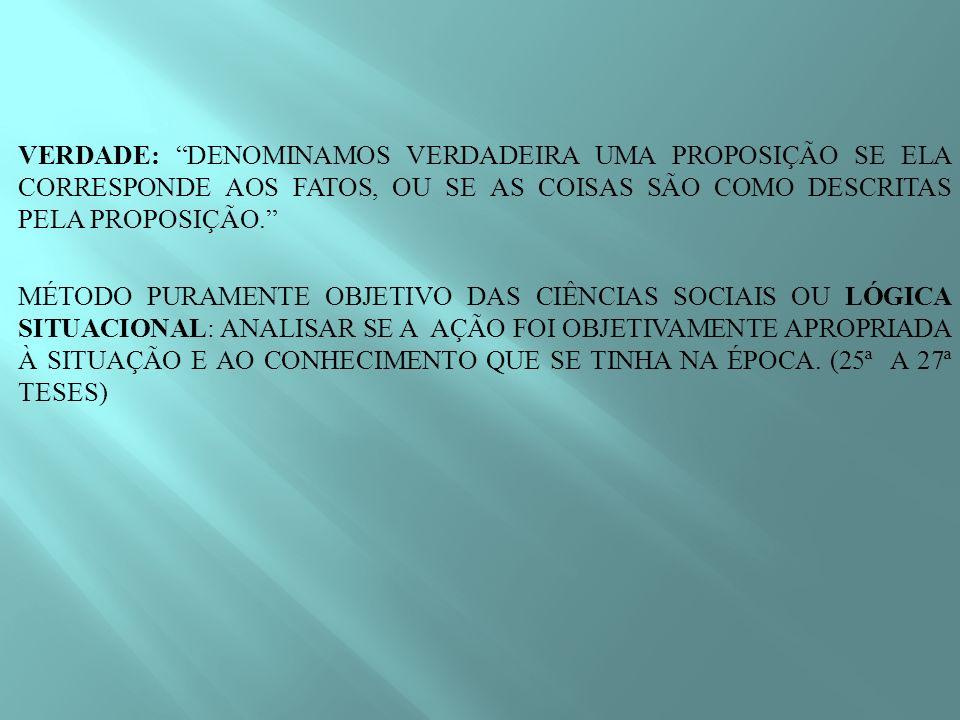 VERDADE: DENOMINAMOS VERDADEIRA UMA PROPOSIÇÃO SE ELA CORRESPONDE AOS FATOS, OU SE AS COISAS SÃO COMO DESCRITAS PELA PROPOSIÇÃO.
