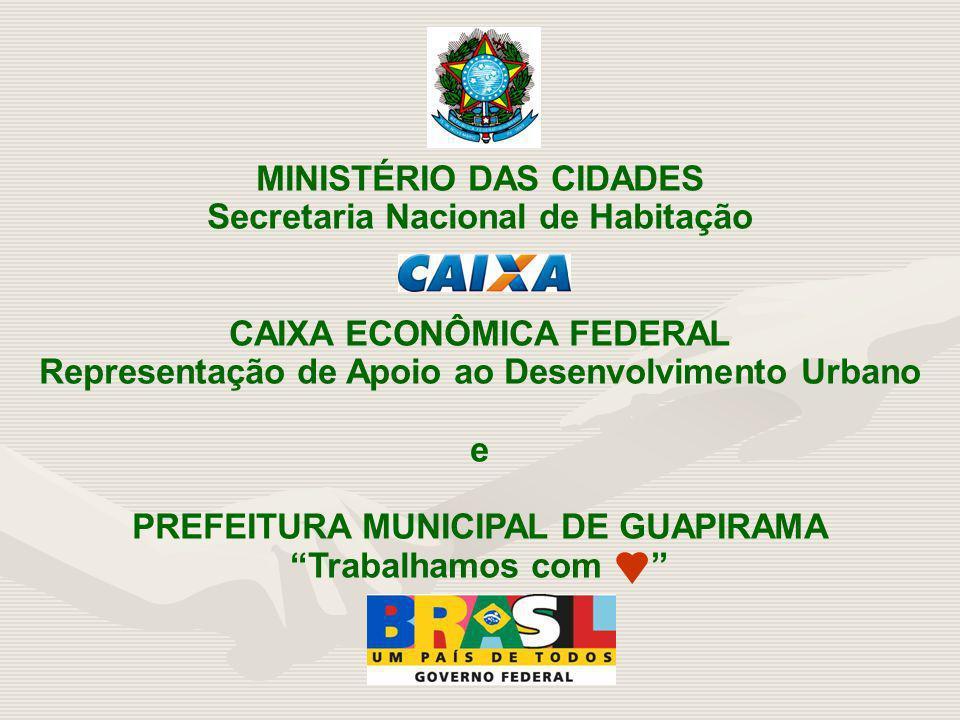 MINISTÉRIO DAS CIDADES Secretaria Nacional de Habitação CAIXA ECONÔMICA FEDERAL Representação de Apoio ao Desenvolvimento Urbano e PREFEITURA MUNICIPA