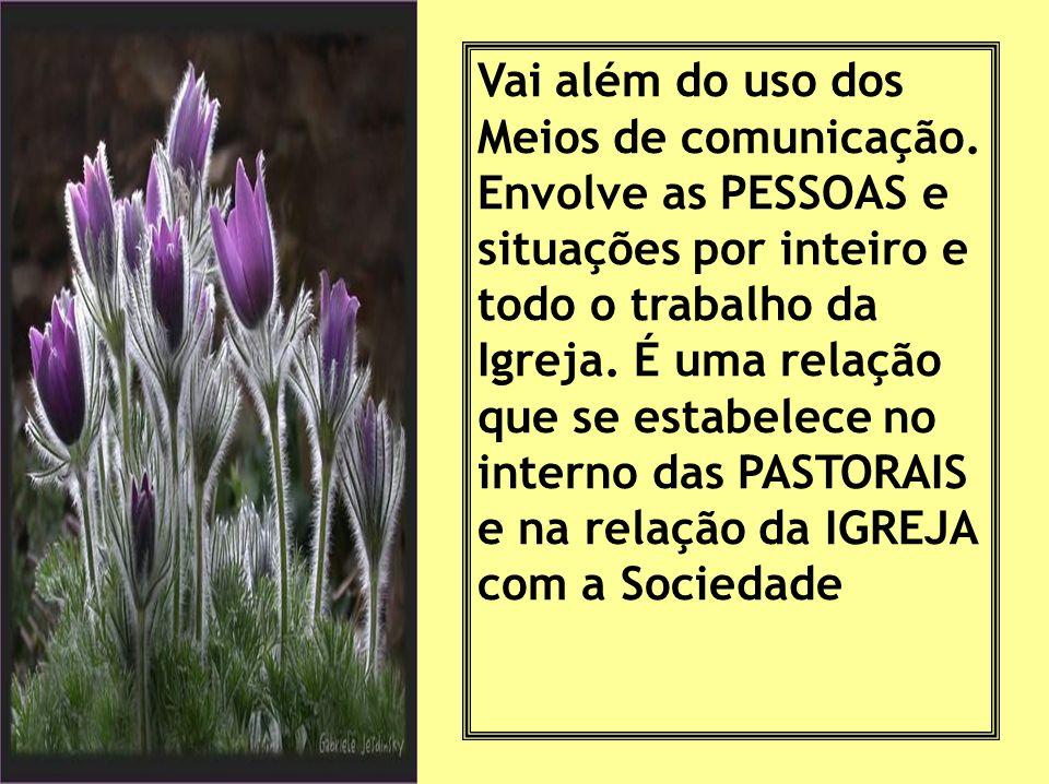 Afinal, o que é PASTORAL da COMUNICAÇÃO? É a PASTORAL DO SER/ESTAR em comunhão. É a pastoral da acolhida e da participação, das inter-relações humanas