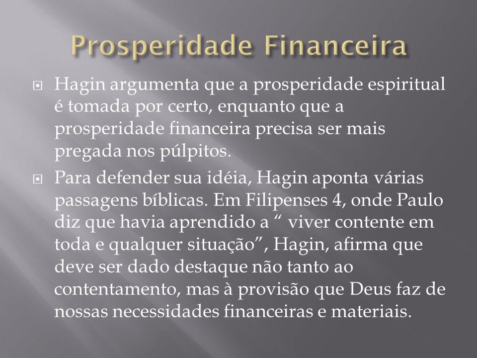 Hagin argumenta que a prosperidade espiritual é tomada por certo, enquanto que a prosperidade financeira precisa ser mais pregada nos púlpitos. Para d