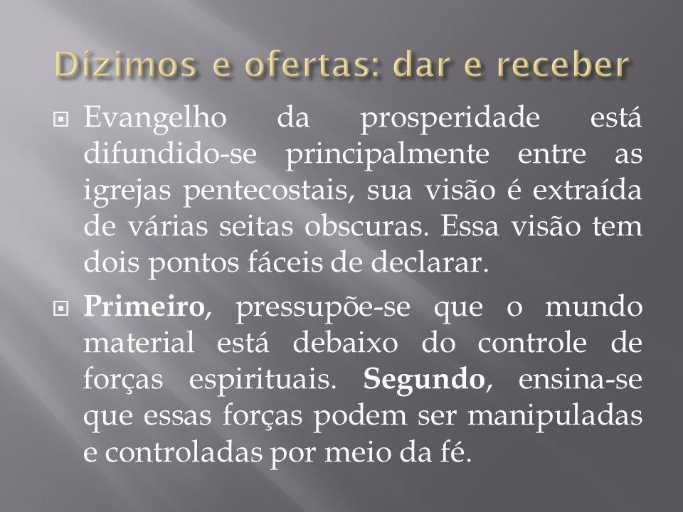 Evangelho da prosperidade está difundido-se principalmente entre as igrejas pentecostais, sua visão é extraída de várias seitas obscuras. Essa visão t