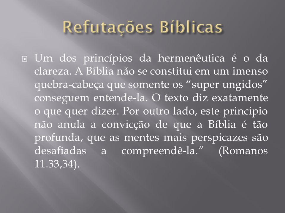 Um dos princípios da hermenêutica é o da clareza. A Bíblia não se constitui em um imenso quebra-cabeça que somente os super ungidos conseguem entende-