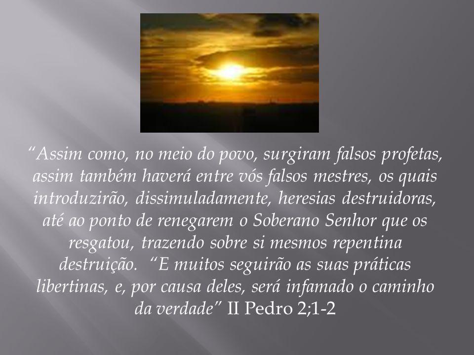 Assim como, no meio do povo, surgiram falsos profetas, assim também haverá entre vós falsos mestres, os quais introduzirão, dissimuladamente, heresias