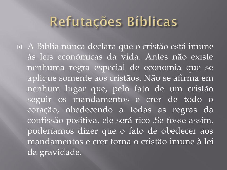 A Bíblia nunca declara que o cristão está imune às leis econômicas da vida. Antes não existe nenhuma regra especial de economia que se aplique somente