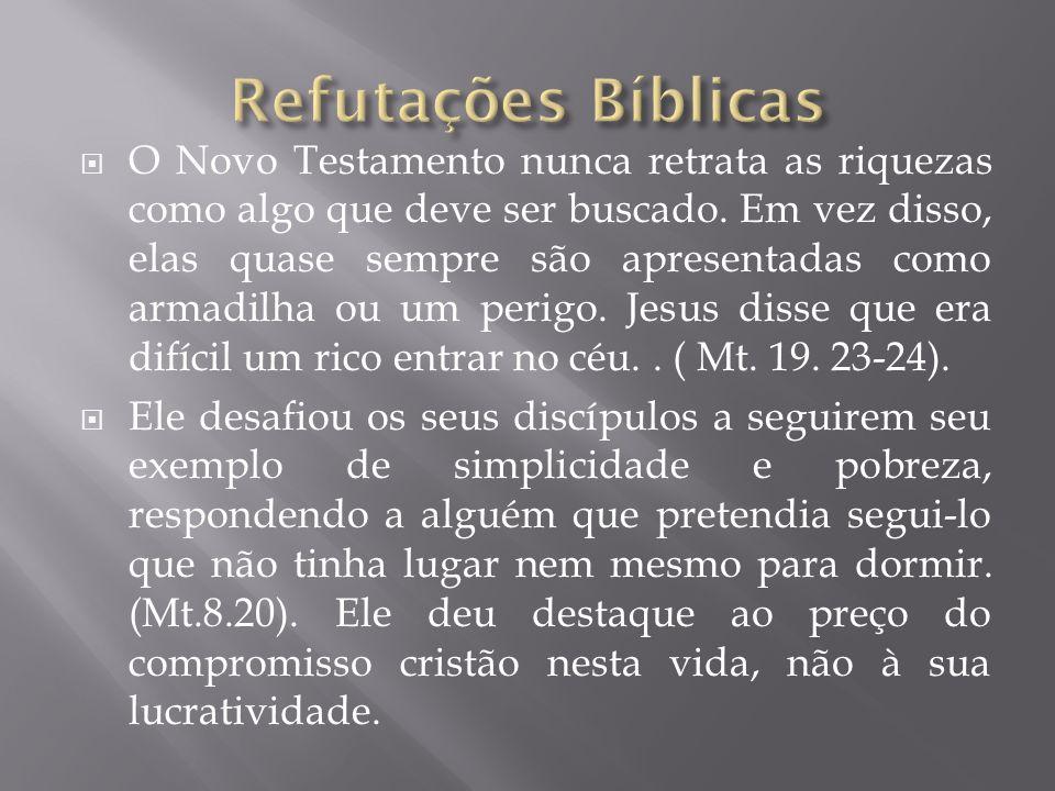 O Novo Testamento nunca retrata as riquezas como algo que deve ser buscado. Em vez disso, elas quase sempre são apresentadas como armadilha ou um peri