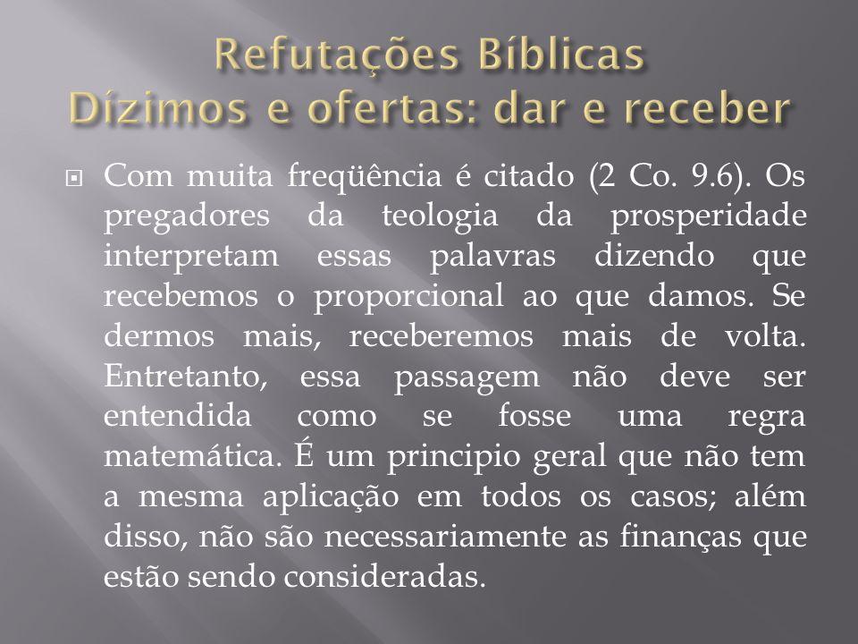 Com muita freqüência é citado (2 Co. 9.6). Os pregadores da teologia da prosperidade interpretam essas palavras dizendo que recebemos o proporcional a