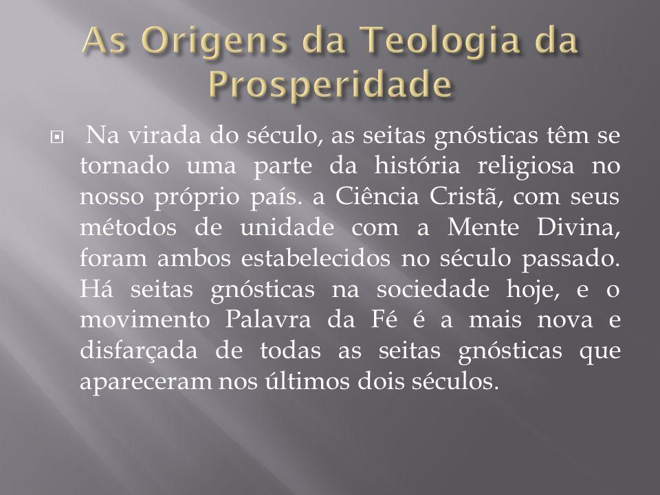 Na virada do século, as seitas gnósticas têm se tornado uma parte da história religiosa no nosso próprio país. a Ciência Cristã, com seus métodos de u