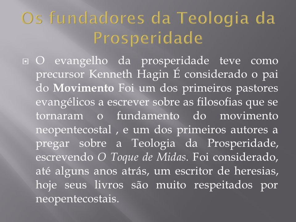 O evangelho da prosperidade teve como precursor Kenneth Hagin É considerado o pai do Movimento Foi um dos primeiros pastores evangélicos a escrever so