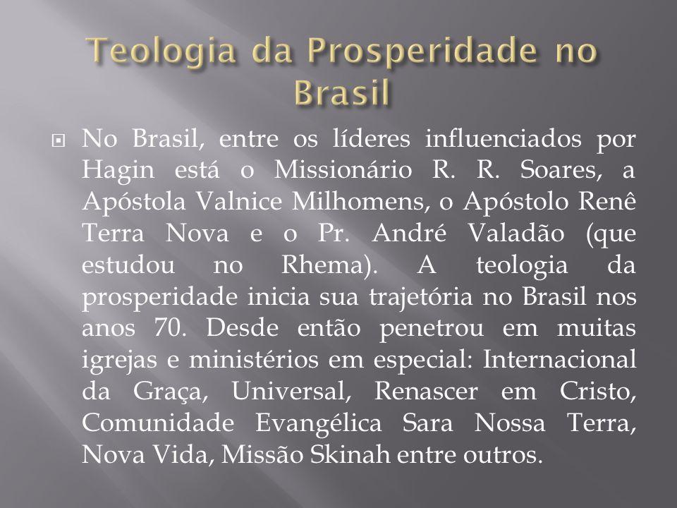 No Brasil, entre os líderes influenciados por Hagin está o Missionário R. R. Soares, a Apóstola Valnice Milhomens, o Apóstolo Renê Terra Nova e o Pr.