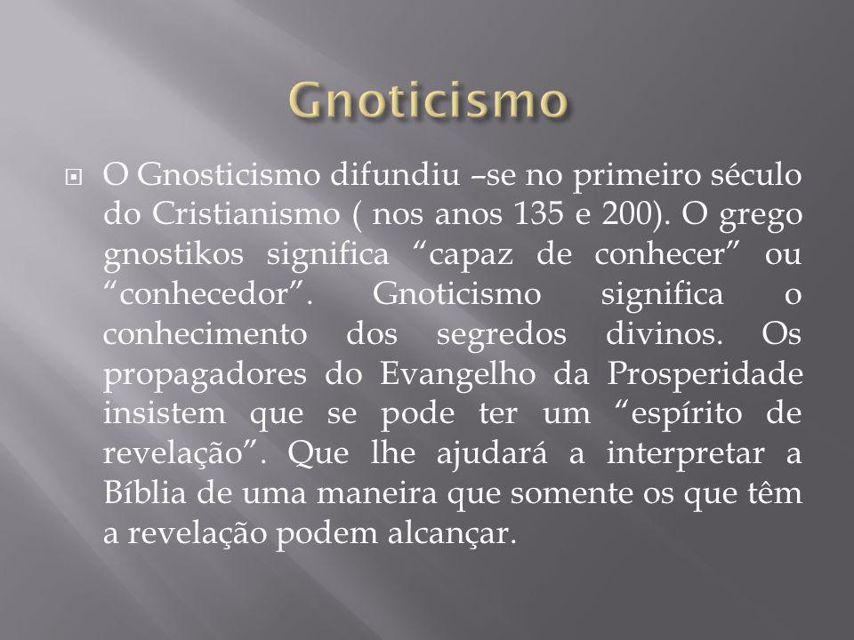 O Gnosticismo difundiu –se no primeiro século do Cristianismo ( nos anos 135 e 200). O grego gnostikos significa capaz de conhecer ou conhecedor. Gnot