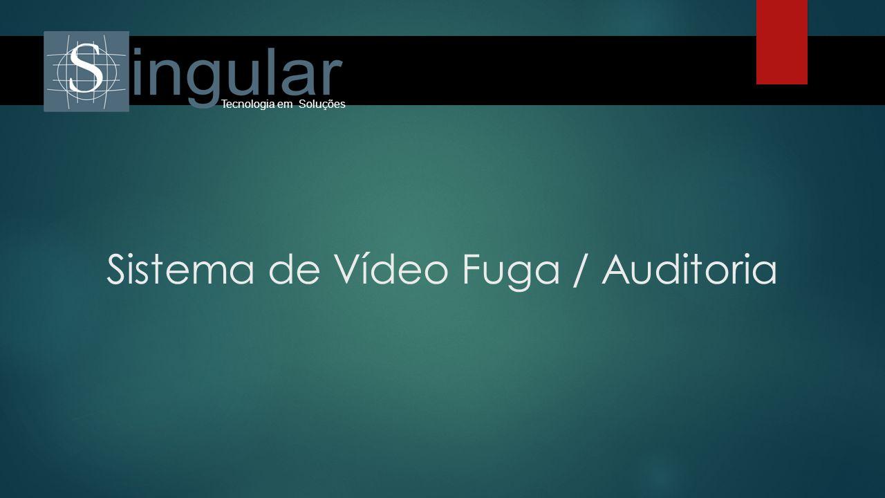 Sistema de Vídeo Fuga / Auditoria Tecnologia em Soluções
