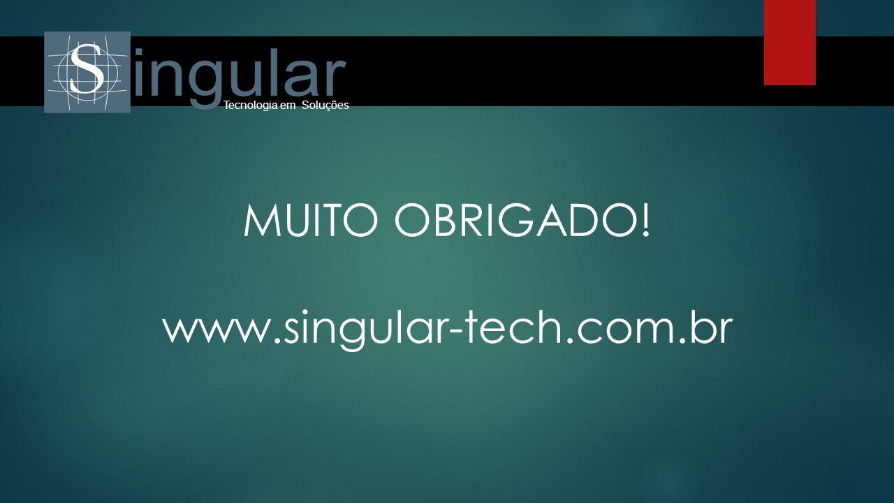 Tecnologia em Soluções MUITO OBRIGADO! www.singular-tech.com.br
