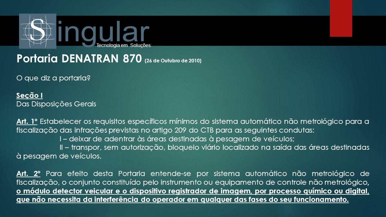 Tecnologia em Soluções Portaria DENATRAN 870 (26 de Outubro de 2010) Art.