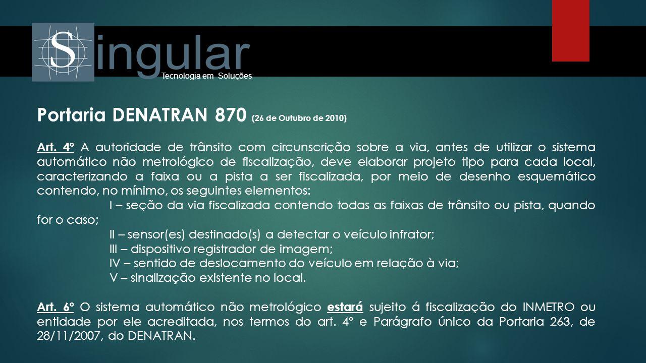 Tecnologia em Soluções Portaria DENATRAN 870 (26 de Outubro de 2010) Art. 4º A autoridade de trânsito com circunscrição sobre a via, antes de utilizar