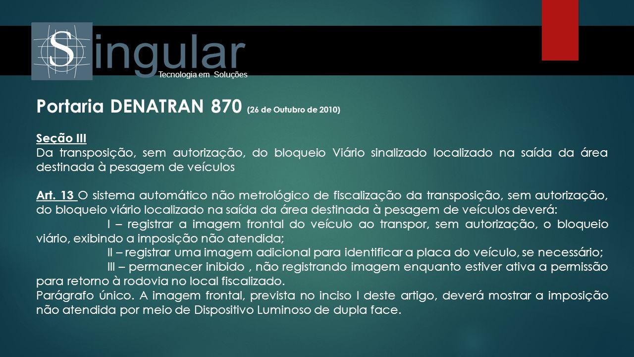 Tecnologia em Soluções Portaria DENATRAN 870 (26 de Outubro de 2010) Seção III Da transposição, sem autorização, do bloqueio Viário sinalizado localiz