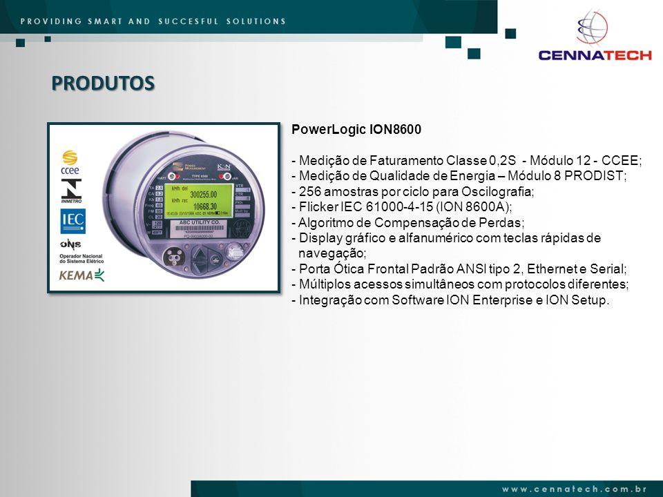 PRODUTOS Nova geração de medidores ION8650 - Aplicado em sistemas de medição de faturamento e qualidade de energia; - Tecnologia baseada na plataforma ION 8600; - Protocolo IEC 61850 com a inclusão de COMTRADE; - Certificação IEC 61000-4-30 Classe A/S (Qualidade de Energia); - Incremento de memória onboard – ION8650A/B/C (128Mb/64Mb/32Mb); - 1024 amostras por ciclo para todos os canais de tensão e corrente; - Protocolos: Itron MV-90, Modbus, Modbus Master, DNP 3.0 e IEC 61850; - Total integração com a plataforma ION Enterprise.