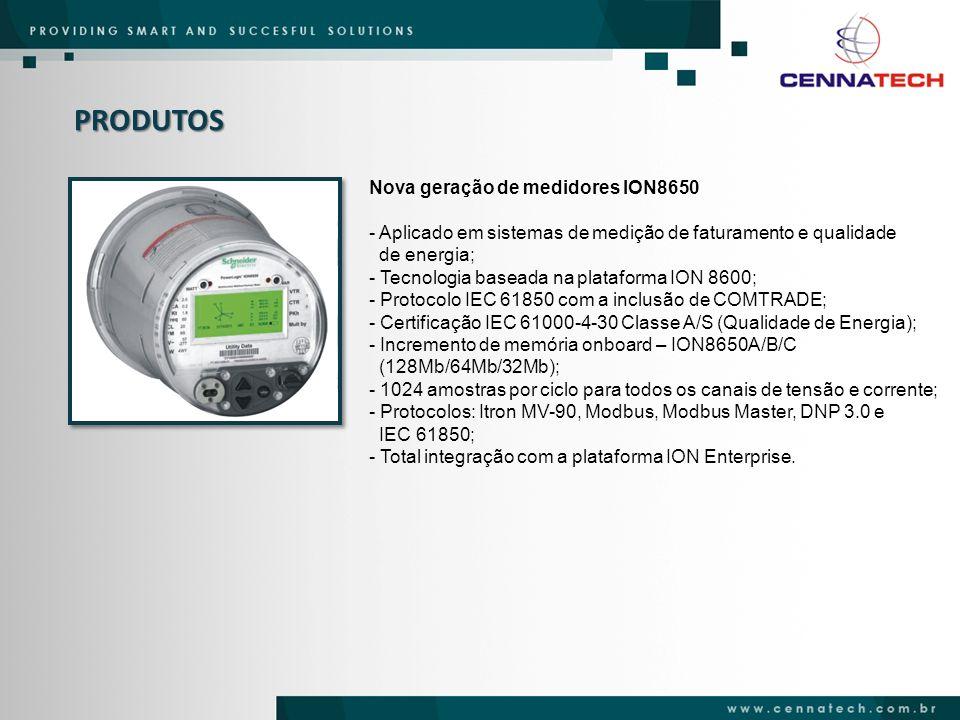 PRODUTOS PowerLogic ION8800 - Aplicado em sistemas de medição de faturamento e qualidade de energia; - Montagem em rack 19 conforme DIN 43862; - Tecnologia baseada na plataforma ION 7650/ION7650; - Certificação IEC 61000-4-30 Classe A ( Qualidade de Energia); - 1024 amostras por ciclo para todos os canais de tensão e corrente; - Protocolos ION, DNP 3.0, Modbus RTU, Modbus TCP, DLMS (IEC 62056), e IEC 60870-5-102; - Total integração com a plataforma ION Enterprise.