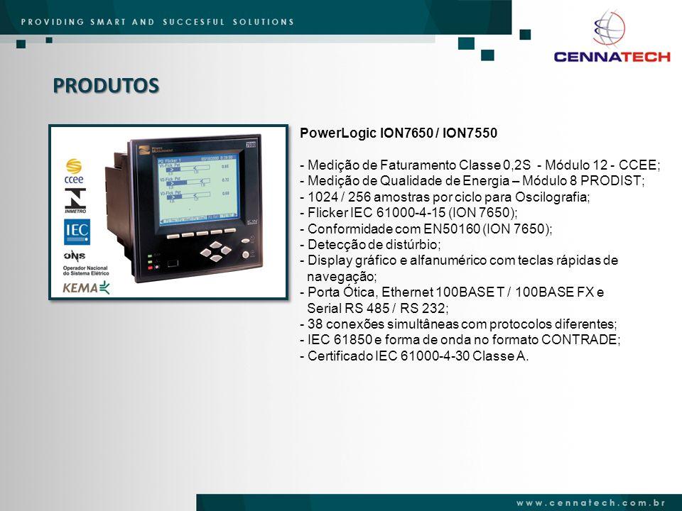 PRODUTOS PowerLogic ION7350 / ION7330 / ION7300 - Medição de consumo de energia para controle e alocação de custos; - Controle de Fator de Potencia com notificação de Alarmes via e-mail; - Monitoramento de distorção Harmônica até 15° e 31° ordem; - Captura de Forma de Onda (ION 7350); - 64 amostras / ciclo; - Porta Ótica, Ethernet e Serial RS 485; - Automação de pequenas subestações.