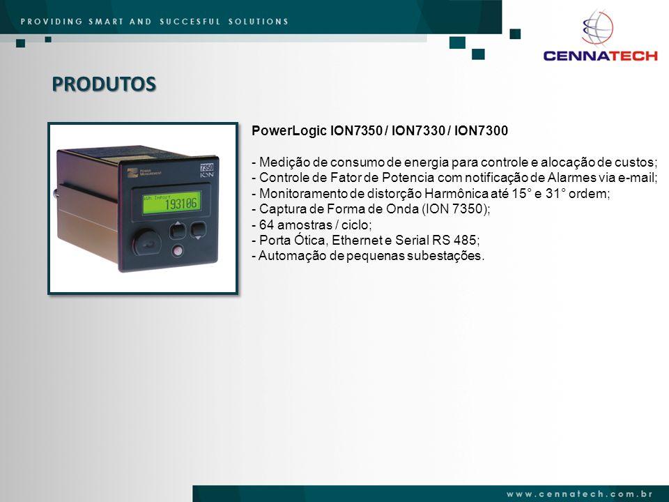 PRODUTOS PowerLogic ION7350 / ION7330 / ION7300 - Medição de consumo de energia para controle e alocação de custos; - Controle de Fator de Potencia co