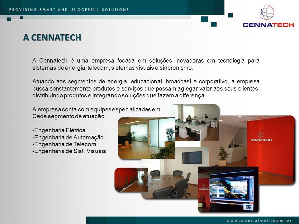 A CENNATECH A Cennatech é uma empresa focada em soluções inovadoras em tecnologia para sistemas de energia, telecom, sistemas visuais e sincronismo. A