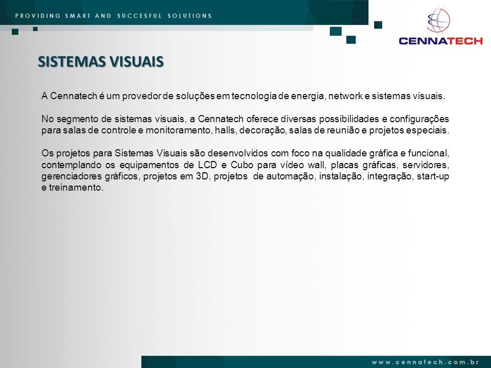 SISTEMAS VISUAIS A Cennatech é um provedor de soluções em tecnologia de energia, network e sistemas visuais. No segmento de sistemas visuais, a Cennat