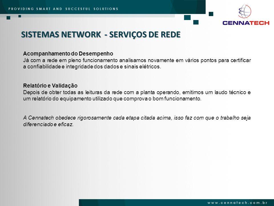 SISTEMAS NETWORK - SERVIÇOS DE REDE Acompanhamento do Desempenho Já com a rede em pleno funcionamento analisamos novamente em vários pontos para certi