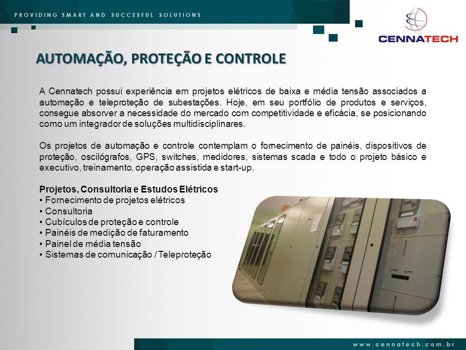 AUTOMAÇÃO, PROTEÇÃO E CONTROLE A Cennatech possui experiência em projetos elétricos de baixa e média tensão associados a automação e teleproteção de s