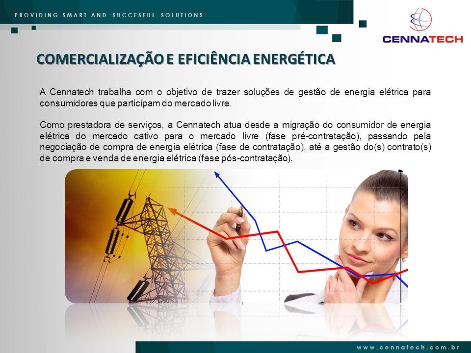 COMERCIALIZAÇÃO E EFICIÊNCIA ENERGÉTICA A Cennatech trabalha com o objetivo de trazer soluções de gestão de energia elétrica para consumidores que par