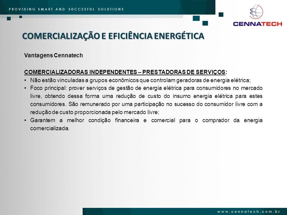 COMERCIALIZAÇÃO E EFICIÊNCIA ENERGÉTICA Vantagens Cennatech COMERCIALIZADORAS INDEPENDENTES – PRESTADORAS DE SERVIÇOS: Não estão vinculadas a grupos e