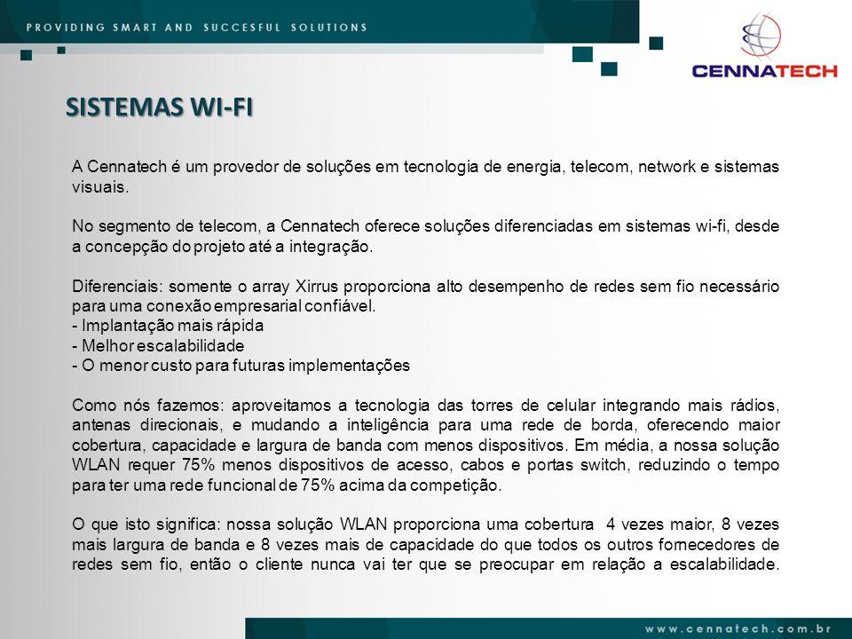 SISTEMAS WI-FI A Cennatech é um provedor de soluções em tecnologia de energia, telecom, network e sistemas visuais. No segmento de telecom, a Cennatec