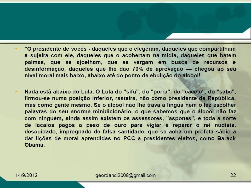 O PRESIDENTE DE VOCÊS. ARNALDO JABOR 14/9/201221geordandi2008@gmail.com