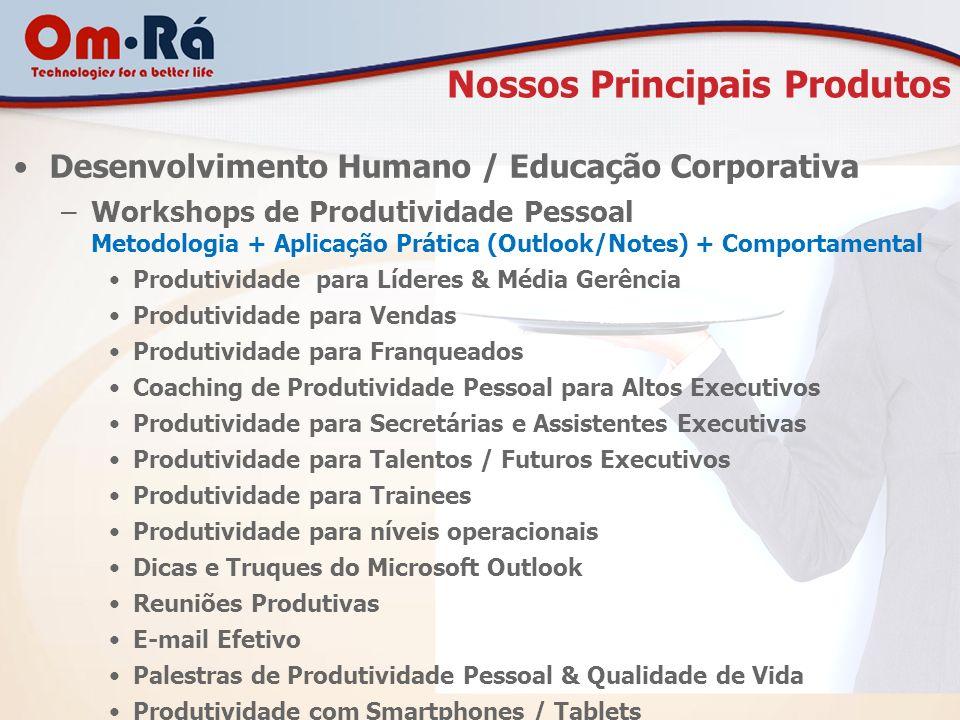 Nossos Principais Produtos Desenvolvimento Humano / Educação Corporativa –Workshops de Produtividade Pessoal Metodologia + Aplicação Prática (Outlook/