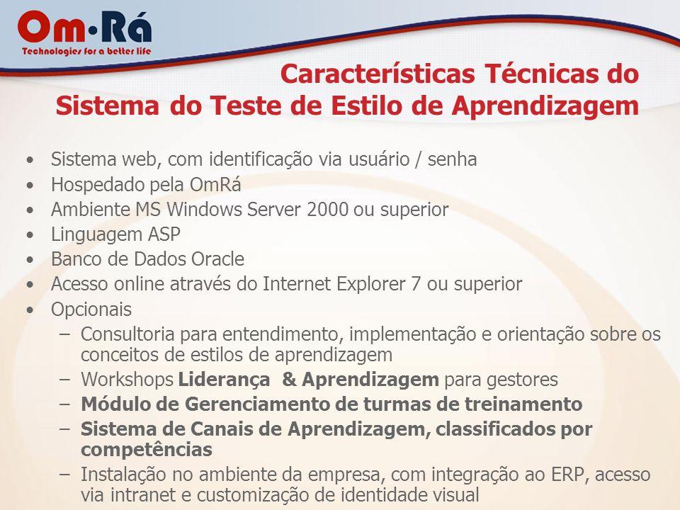 Características Técnicas do Sistema do Teste de Estilo de Aprendizagem Sistema web, com identificação via usuário / senha Hospedado pela OmRá Ambiente