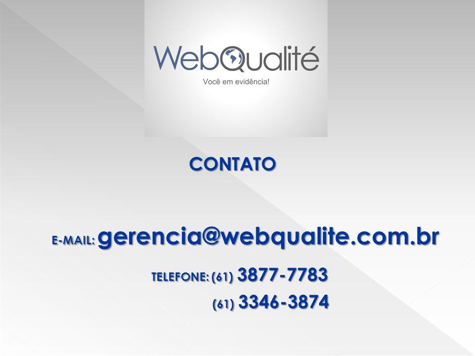 CONTATO E-MAIL: gerencia@webqualite.com.br TELEFONE: (61) 3877-7783 (61) 3346-3874