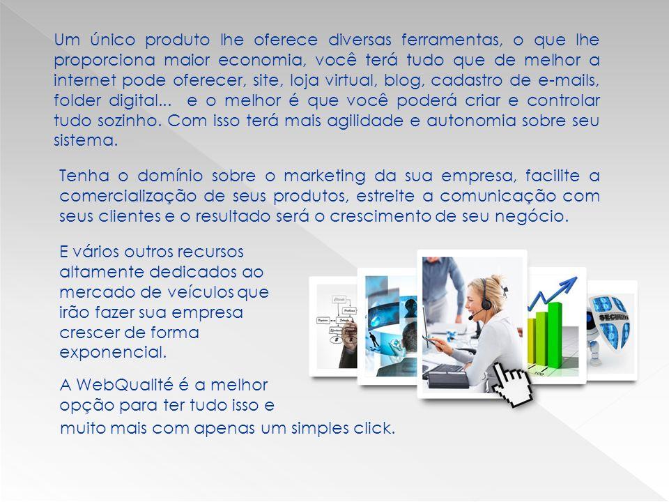 Um único produto lhe oferece diversas ferramentas, o que lhe proporciona maior economia, você terá tudo que de melhor a internet pode oferecer, site, loja virtual, blog, cadastro de e-mails, folder digital...