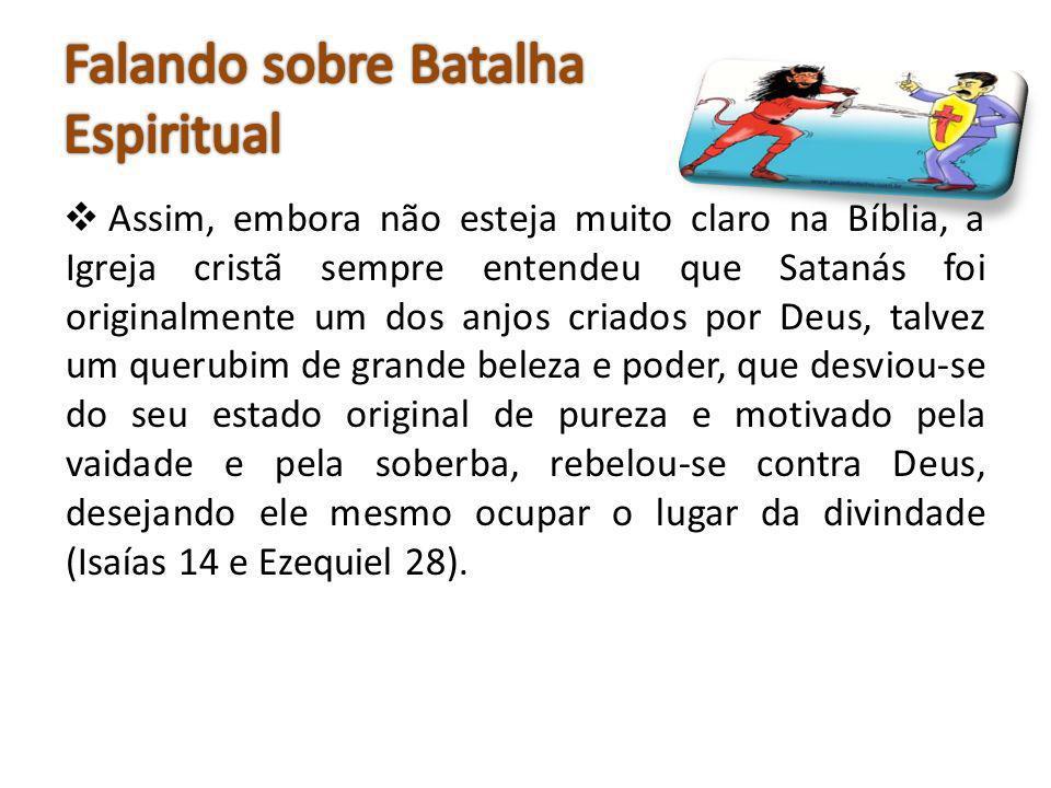 Assim, embora não esteja muito claro na Bíblia, a Igreja cristã sempre entendeu que Satanás foi originalmente um dos anjos criados por Deus, talvez um