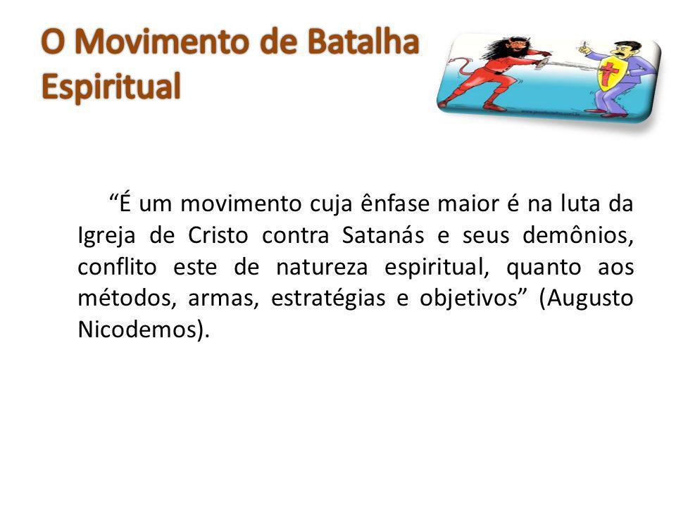 É um movimento cuja ênfase maior é na luta da Igreja de Cristo contra Satanás e seus demônios, conflito este de natureza espiritual, quanto aos método