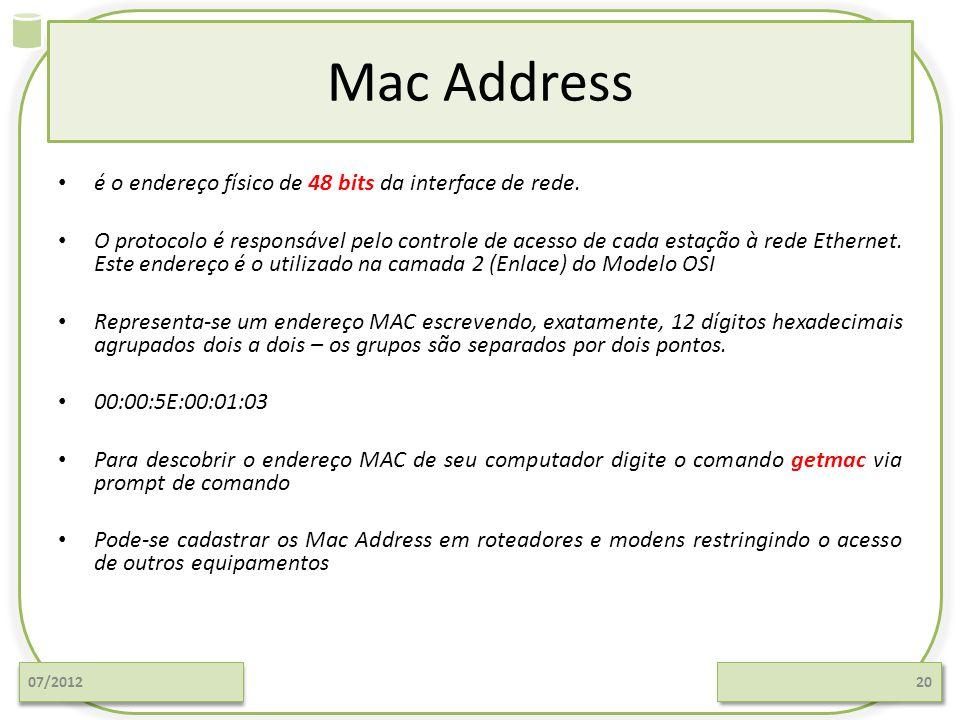 Mac Address é o endereço físico de 48 bits da interface de rede. O protocolo é responsável pelo controle de acesso de cada estação à rede Ethernet. Es