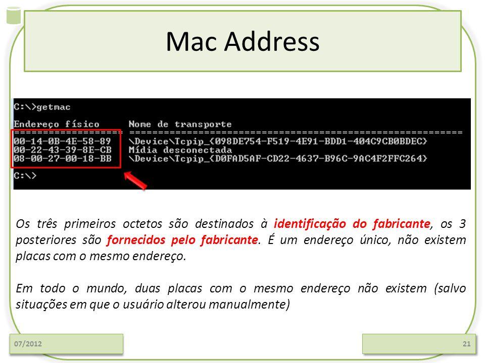 Mac Address 07/201221 Os três primeiros octetos são destinados à identificação do fabricante, os 3 posteriores são fornecidos pelo fabricante. É um en