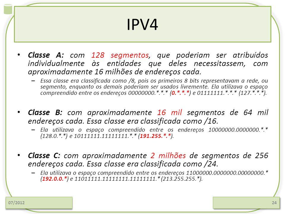 IPV4 Classe A: com 128 segmentos, que poderiam ser atribuídos individualmente às entidades que deles necessitassem, com aproximadamente 16 milhões de