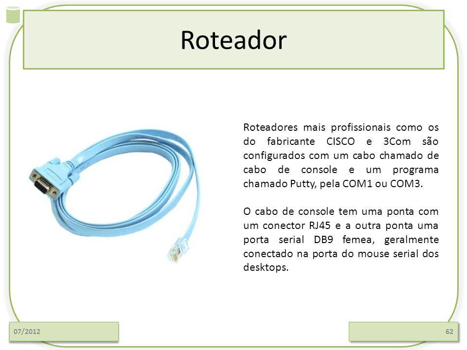 Roteador 07/201262 Roteadores mais profissionais como os do fabricante CISCO e 3Com são configurados com um cabo chamado de cabo de console e um progr