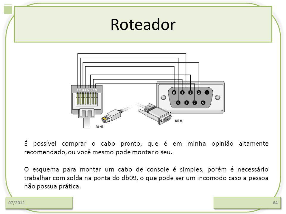 Roteador 07/201264 É possível comprar o cabo pronto, que é em minha opinião altamente recomendado, ou você mesmo pode montar o seu. O esquema para mon